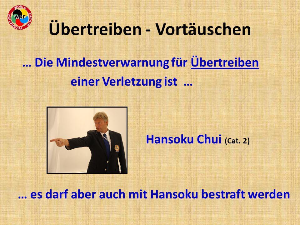 … Die Mindestverwarnung für Übertreiben einer Verletzung ist … Hansoku Chui (Cat. 2) … es darf aber auch mit Hansoku bestraft werden Übertreiben - Vor