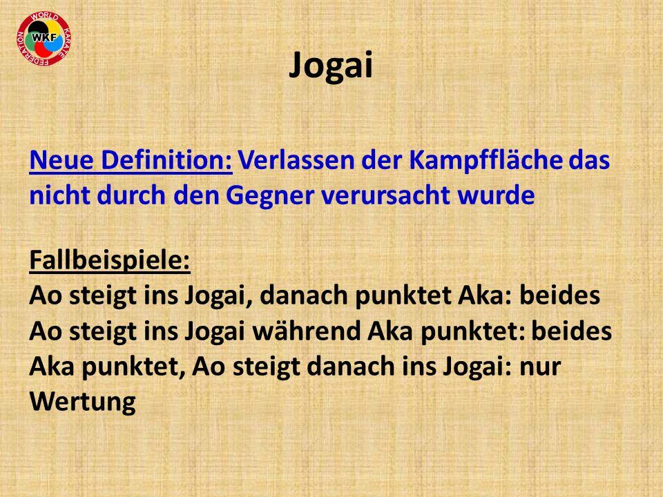 Jogai Neue Definition: Verlassen der Kampffläche das nicht durch den Gegner verursacht wurde Fallbeispiele: Ao steigt ins Jogai, danach punktet Aka: b