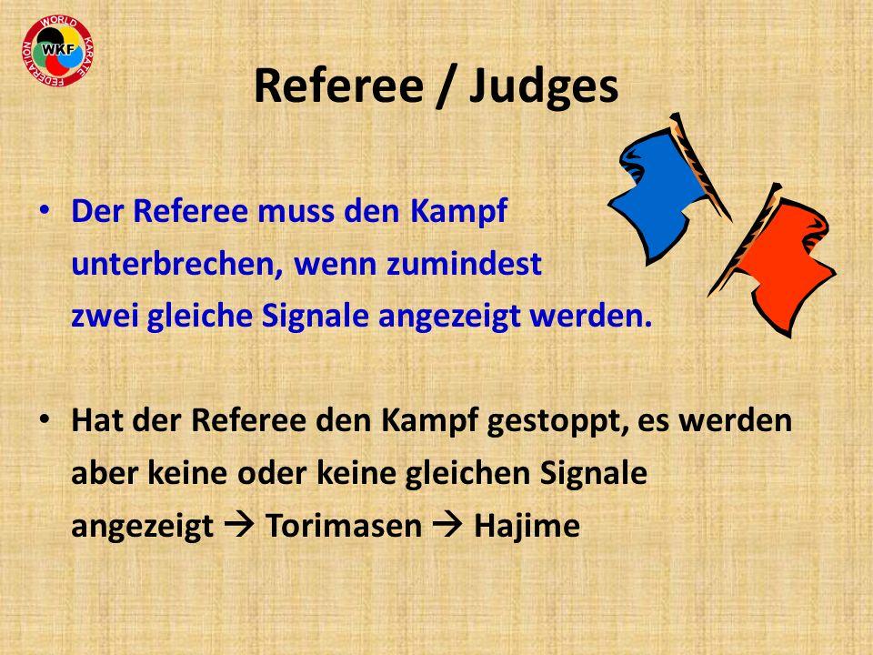 Referee / Judges Der Referee muss den Kampf unterbrechen, wenn zumindest zwei gleiche Signale angezeigt werden. Hat der Referee den Kampf gestoppt, es