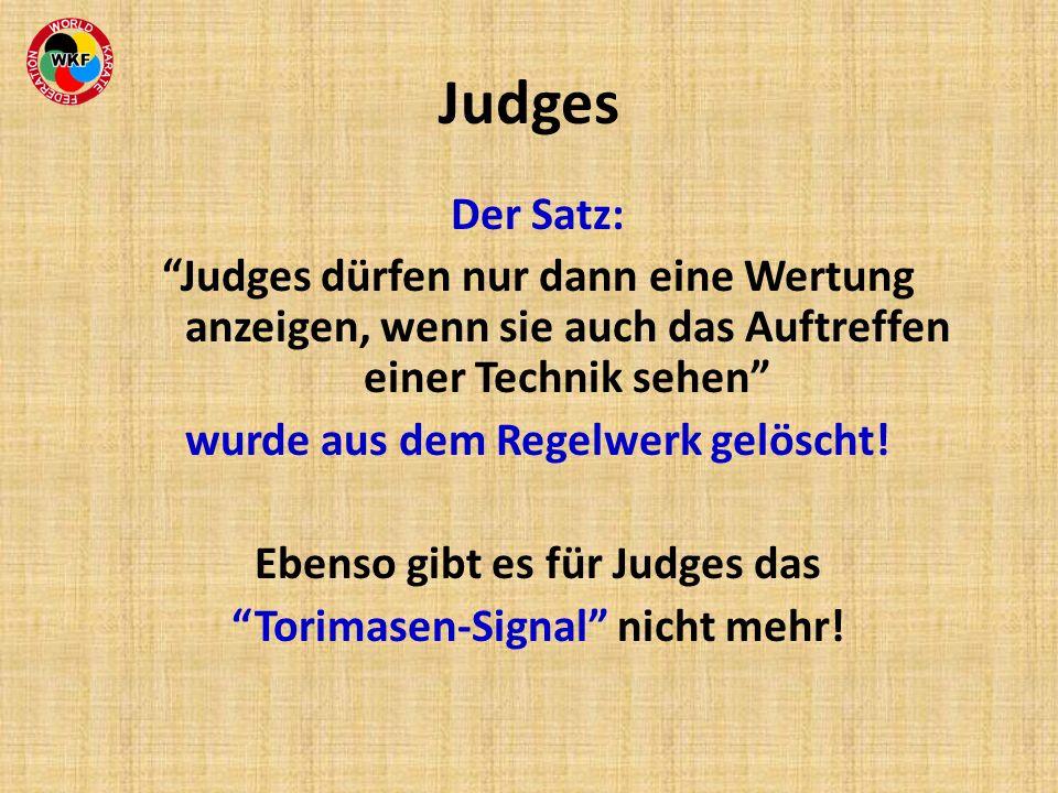 Der Satz: Judges dürfen nur dann eine Wertung anzeigen, wenn sie auch das Auftreffen einer Technik sehen wurde aus dem Regelwerk gelöscht! Ebenso gibt