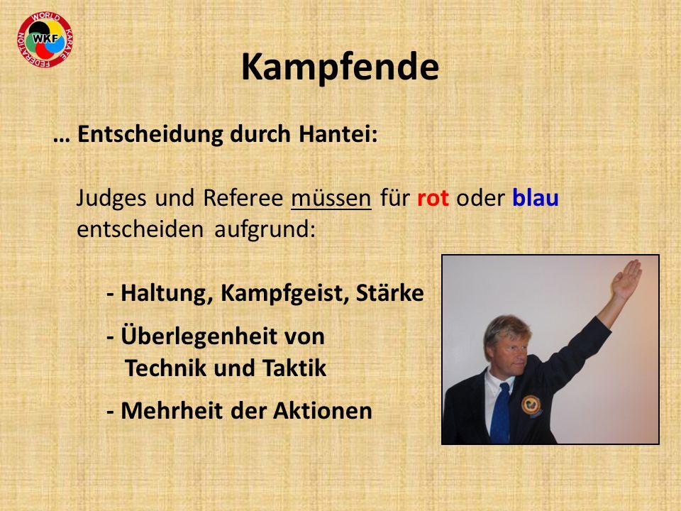 Kampfende … Entscheidung durch Hantei: Judges und Referee müssen für rot oder blau entscheiden aufgrund: - Haltung, Kampfgeist, Stärke - Überlegenheit