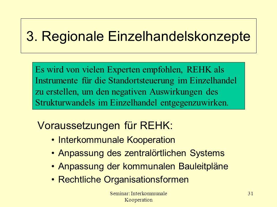 Seminar: Interkommunale Kooperation 31 3. Regionale Einzelhandelskonzepte Voraussetzungen für REHK: Interkommunale Kooperation Anpassung des zentralör