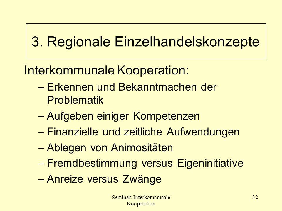 Seminar: Interkommunale Kooperation 32 Interkommunale Kooperation: –Erkennen und Bekanntmachen der Problematik –Aufgeben einiger Kompetenzen –Finanzie
