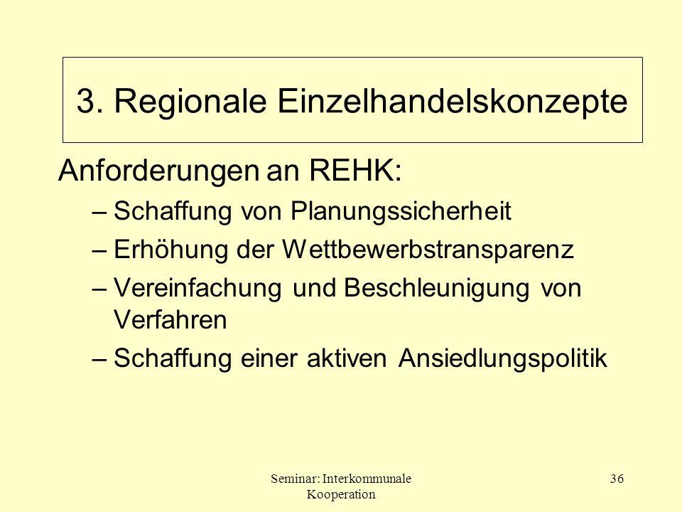 Seminar: Interkommunale Kooperation 36 Anforderungen an REHK: –Schaffung von Planungssicherheit –Erhöhung der Wettbewerbstransparenz –Vereinfachung un
