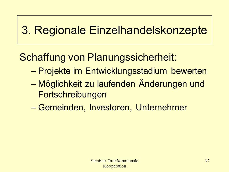Seminar: Interkommunale Kooperation 37 Schaffung von Planungssicherheit: –Projekte im Entwicklungsstadium bewerten –Möglichkeit zu laufenden Änderunge