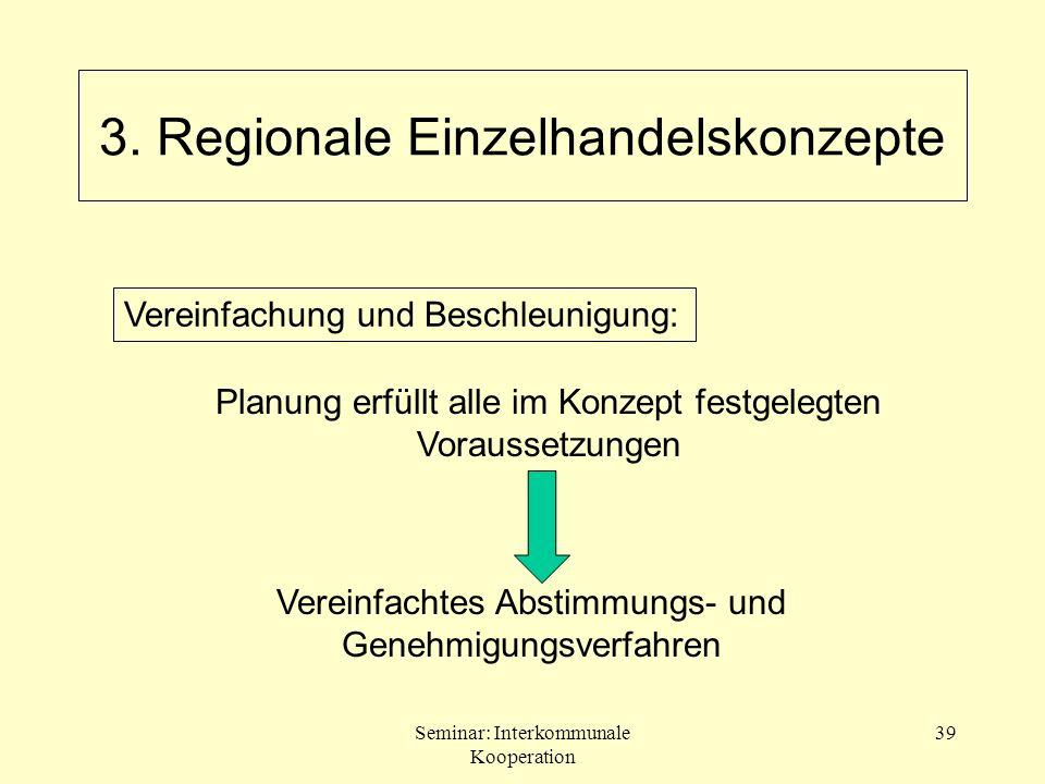 Seminar: Interkommunale Kooperation 39 Planung erfüllt alle im Konzept festgelegten Voraussetzungen Vereinfachtes Abstimmungs- und Genehmigungsverfahr