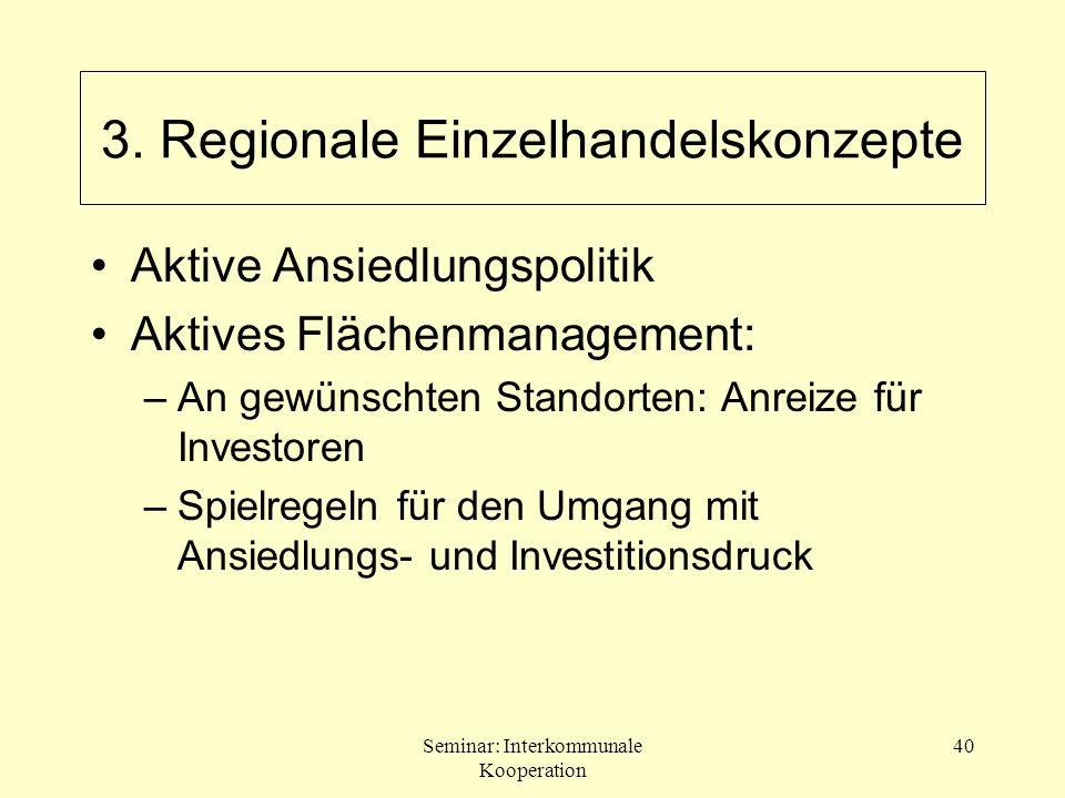 Seminar: Interkommunale Kooperation 40 Aktive Ansiedlungspolitik Aktives Flächenmanagement: –An gewünschten Standorten: Anreize für Investoren –Spielr