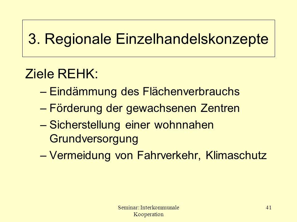 Seminar: Interkommunale Kooperation 41 Ziele REHK: –Eindämmung des Flächenverbrauchs –Förderung der gewachsenen Zentren –Sicherstellung einer wohnnahe