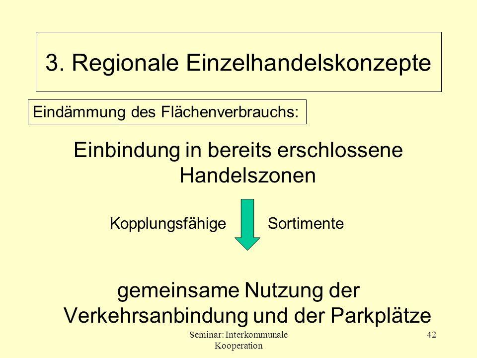Seminar: Interkommunale Kooperation 42 Einbindung in bereits erschlossene Handelszonen gemeinsame Nutzung der Verkehrsanbindung und der Parkplätze Kop