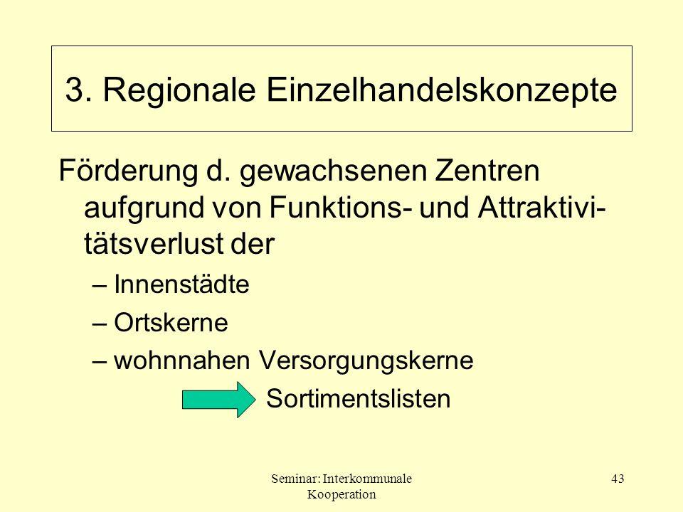 Seminar: Interkommunale Kooperation 43 Förderung d. gewachsenen Zentren aufgrund von Funktions- und Attraktivi- tätsverlust der –Innenstädte –Ortskern