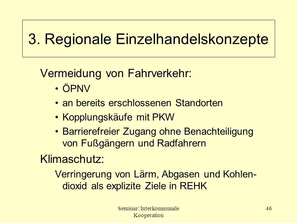Seminar: Interkommunale Kooperation 46 Vermeidung von Fahrverkehr: ÖPNV an bereits erschlossenen Standorten Kopplungskäufe mit PKW Barrierefreier Zuga