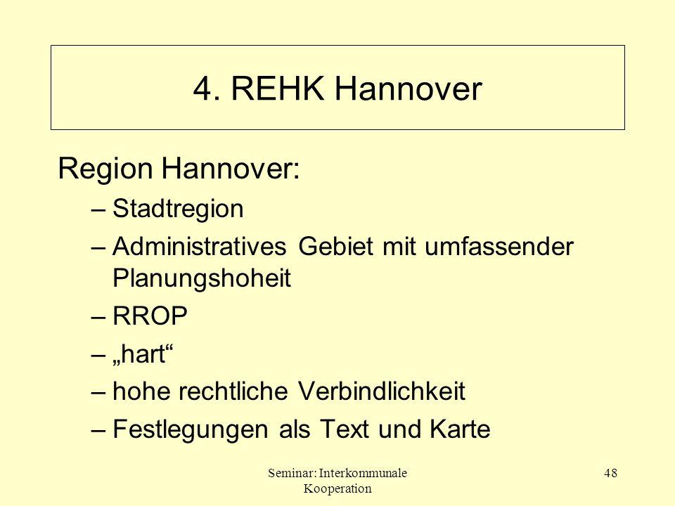Seminar: Interkommunale Kooperation 48 Region Hannover: –Stadtregion –Administratives Gebiet mit umfassender Planungshoheit –RROP –hart –hohe rechtlic
