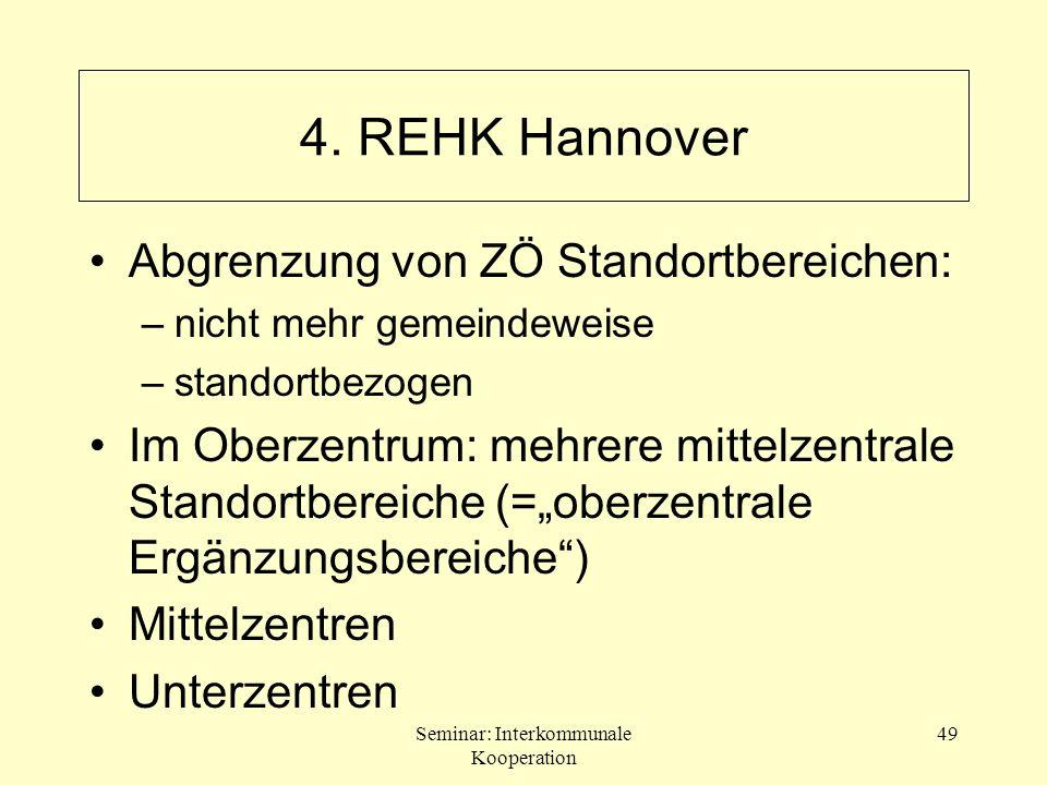 Seminar: Interkommunale Kooperation 49 4. REHK Hannover Abgrenzung von ZÖ Standortbereichen: –nicht mehr gemeindeweise –standortbezogen Im Oberzentrum