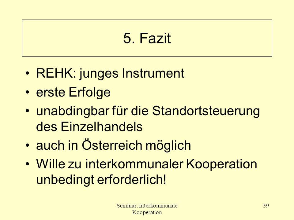 Seminar: Interkommunale Kooperation 59 5. Fazit REHK: junges Instrument erste Erfolge unabdingbar für die Standortsteuerung des Einzelhandels auch in