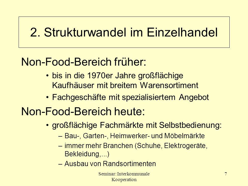 Seminar: Interkommunale Kooperation 7 2. Strukturwandel im Einzelhandel Non-Food-Bereich früher: bis in die 1970er Jahre großflächige Kaufhäuser mit b