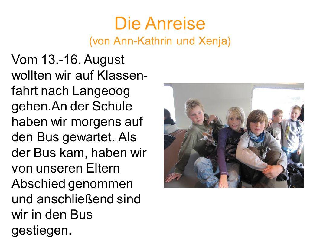 Die Anreise (von Ann-Kathrin und Xenja) Vom 13.-16. August wollten wir auf Klassen- fahrt nach Langeoog gehen.An der Schule haben wir morgens auf den