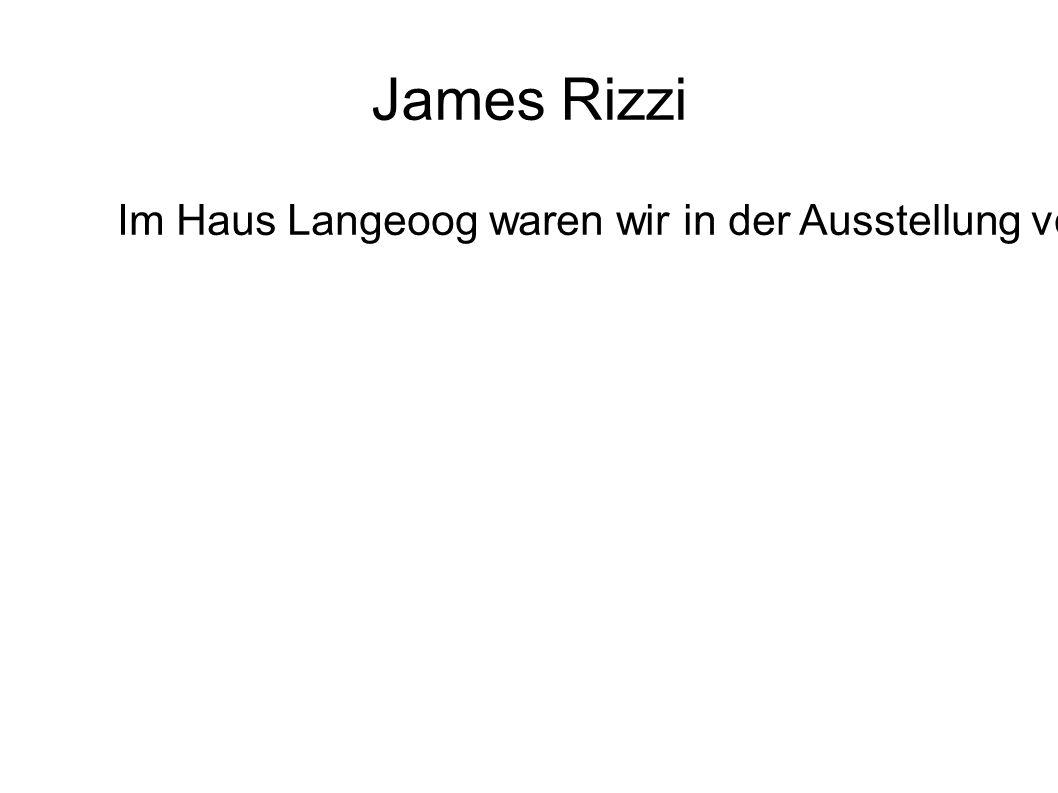 James Rizzi Im Haus Langeoog waren wir in der Ausstellung von James Rizzi. Er ist ein sehr berühmter Künstler aus New York. Er wurde am 5.Oktober 1950
