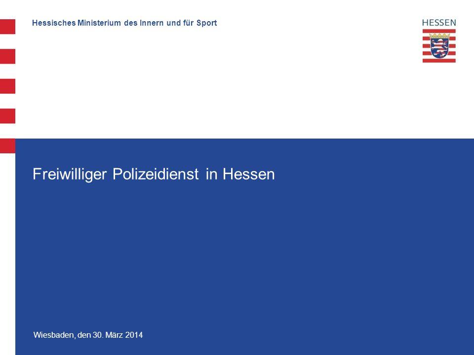 Hessisches Ministerium des Innern und für Sport Wiesbaden, den 30. März 2014 Freiwilliger Polizeidienst in Hessen