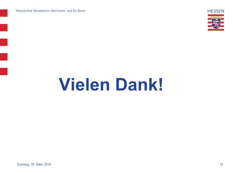 14 Hessisches Ministerium des Innern und für Sport Sonntag, 30. März 2014 Vielen Dank!