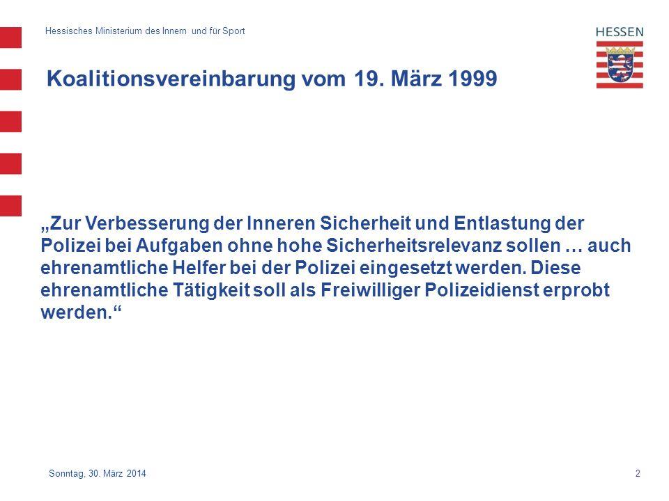 2 Hessisches Ministerium des Innern und für Sport Sonntag, 30. März 2014 Koalitionsvereinbarung vom 19. März 1999 Zur Verbesserung der Inneren Sicherh