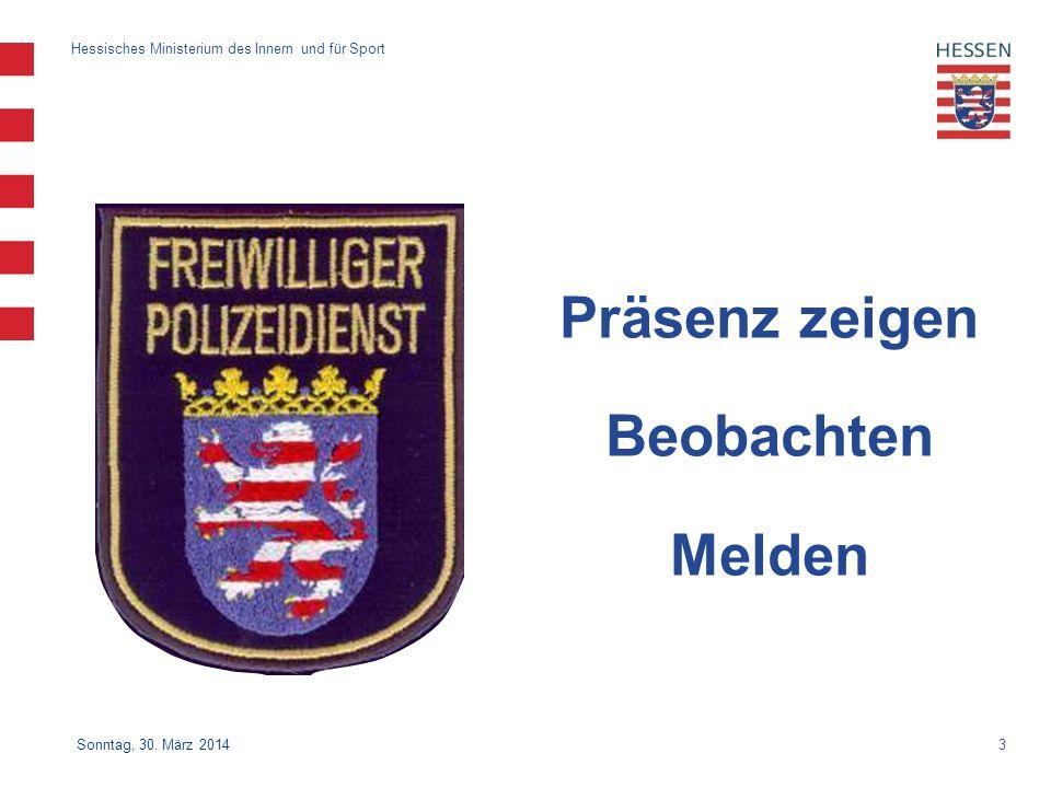 3 Hessisches Ministerium des Innern und für Sport Sonntag, 30. März 2014 Präsenz zeigen Beobachten Melden