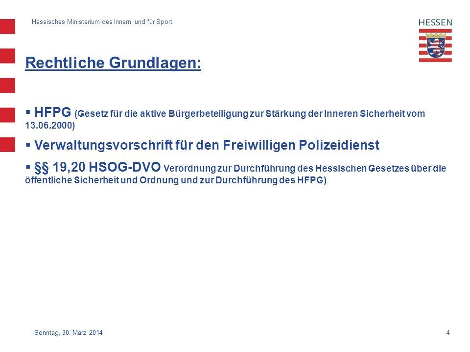 4 Hessisches Ministerium des Innern und für Sport Sonntag, 30. März 2014 Rechtliche Grundlagen: HFPG (Gesetz für die aktive Bürgerbeteiligung zur Stär