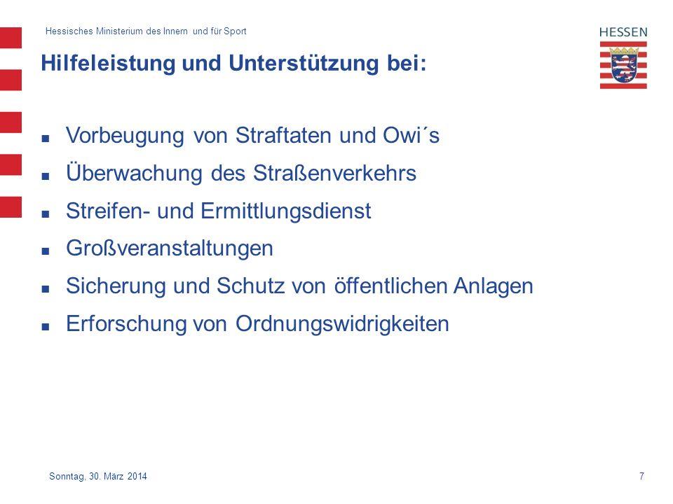 7 Hessisches Ministerium des Innern und für Sport Sonntag, 30. März 2014 Hilfeleistung und Unterstützung bei: Vorbeugung von Straftaten und Owi´s Über