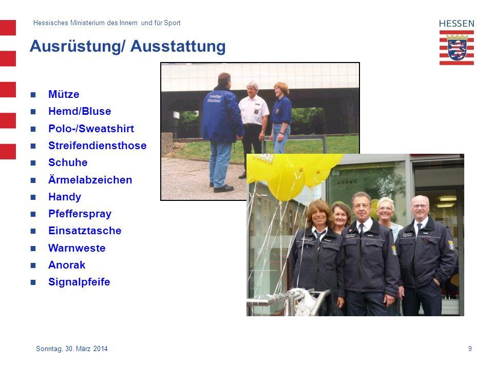 9 Hessisches Ministerium des Innern und für Sport Sonntag, 30. März 2014 Ausrüstung/ Ausstattung Mütze Hemd/Bluse Polo-/Sweatshirt Streifendiensthose