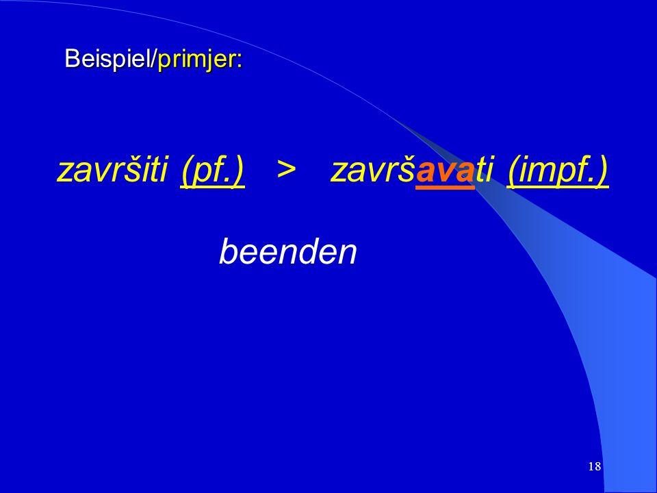 17 b) Suffigierung mit -iva-, -ava- oder -a-. Auf diese Weise werden in erster Linie unvollendete Verben aus vollendeten gebildet. b) sufiksacija -iva