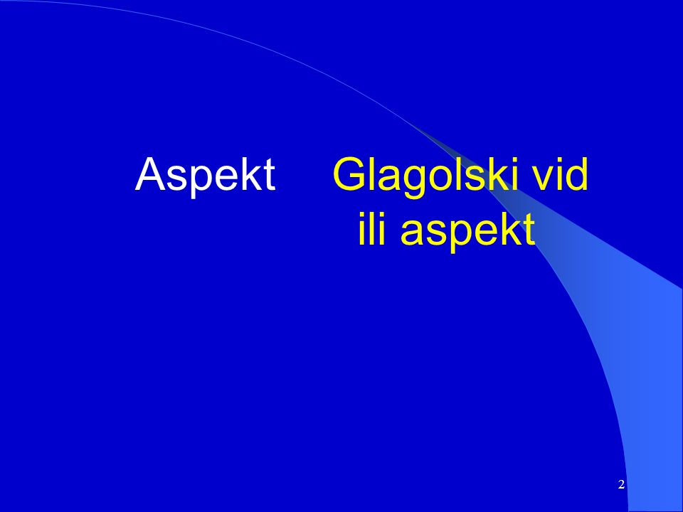 1 Verben: Aspekt und Tempus Glagoli: glagolski vid i glagolska vremena Sprachwissenschaftliches Proseminar WS 2005/06 Die Wortarten des B/K/S Karl-Franzens-Universität Graz vorgetragen am 13.12.05 von Elvira Skledar