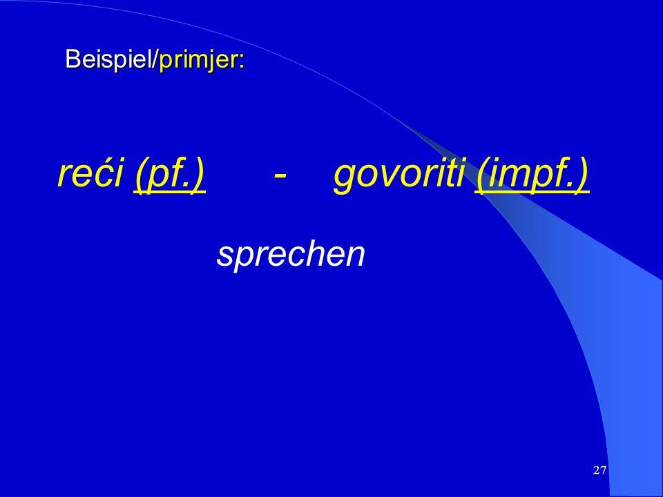 26 e) Es gibt Aspektpaare, die sich aus Verben verschiedener Stämme zusammensetzen. e) Postoje vidski parnjaci koji nemaju isti glagolski korijen.