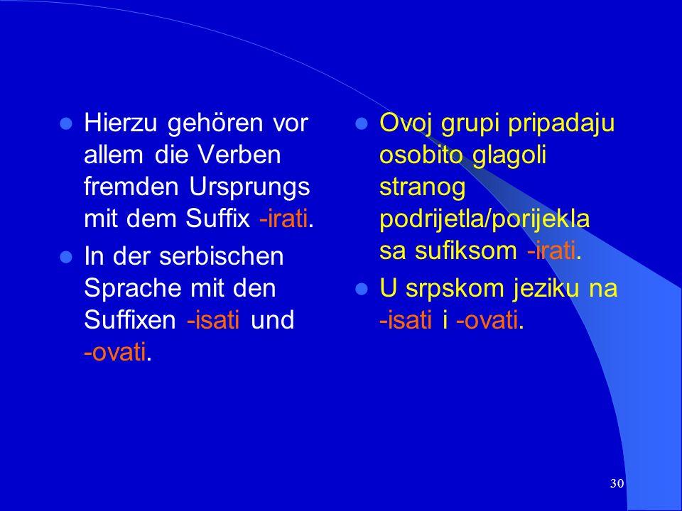 29 Beispiele/primjeri: čuti (hören) vidjeti (sehen) doručkovati (frühstücken) večerati (zu Abend essen) ručati (zu Mittag essen) jesti (essen) perfektiv + imperfektiv!