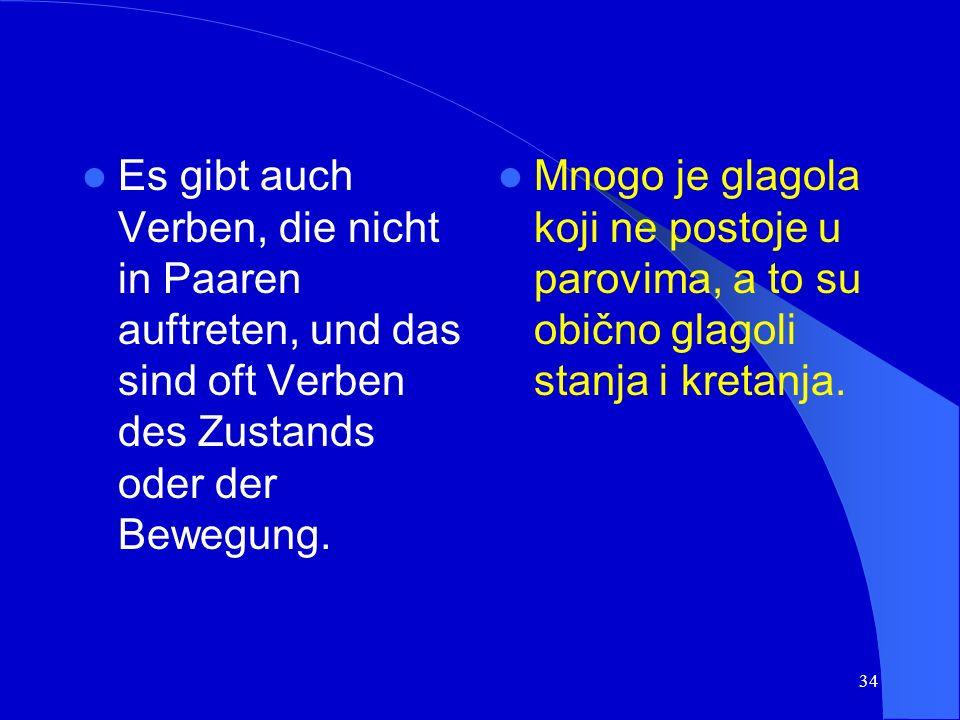 33 Einige Ausnahmen/neke iznimke: dati (geben) dići (heben) javiti (melden) leći (sich legen) reći (sagen) stići (ankommen) stati (stehenbleiben) sjes