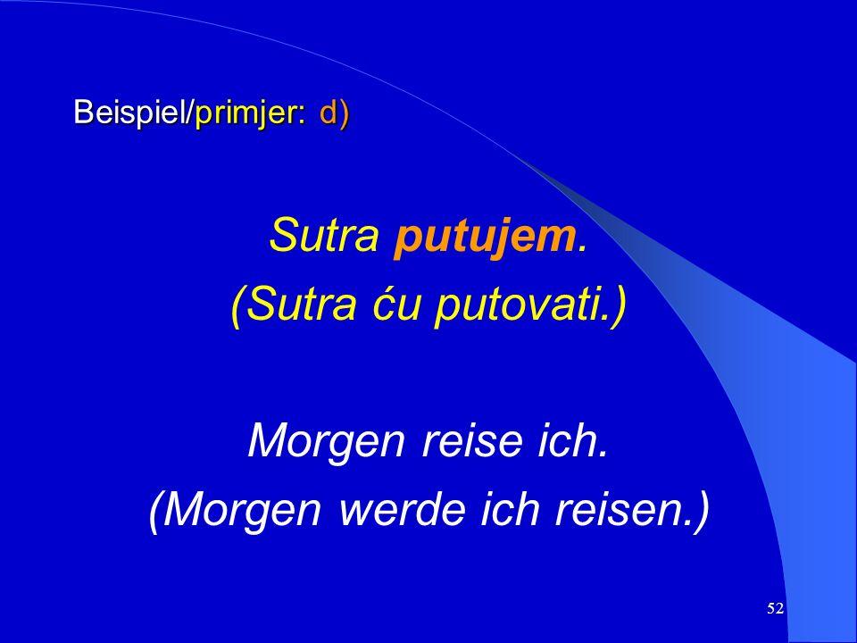 51 Beispiel/primjer: c) Ne čujem ništa. Ich höre nichts.