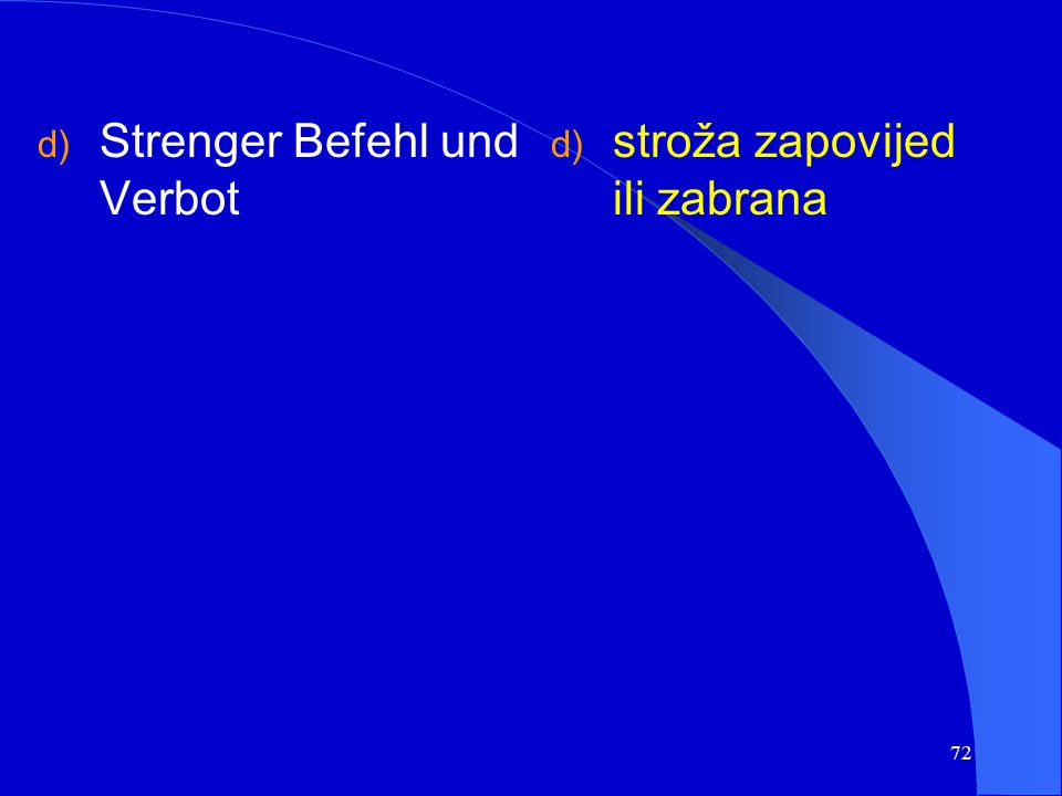 71 Beispiel/primjer: Najela se gladnica pa se zvala banica.