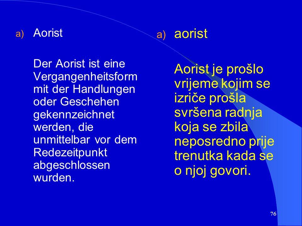 75 Gebrauch gehobene Schriftsprache in Resten als Erzähltempus vorhanden in Dialekten kann durch das Perfekt perfektiver Verben ersetzt werden Upotreb