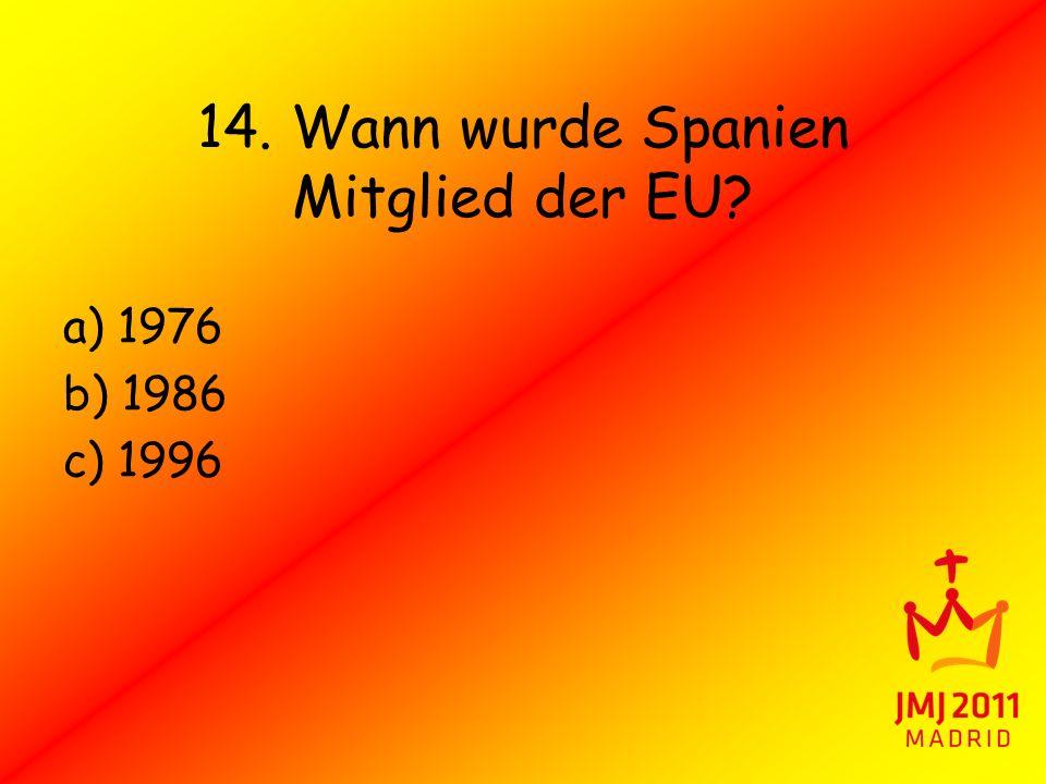 14. Wann wurde Spanien Mitglied der EU? a) 1976 b) 1986 c) 1996
