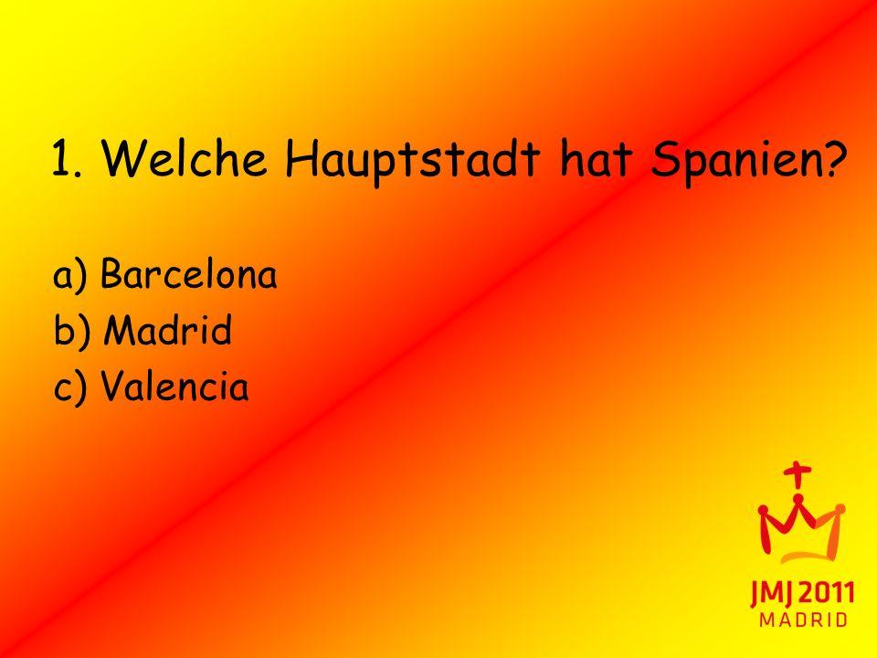 1. Welche Hauptstadt hat Spanien? a) Barcelona b) Madrid c) Valencia