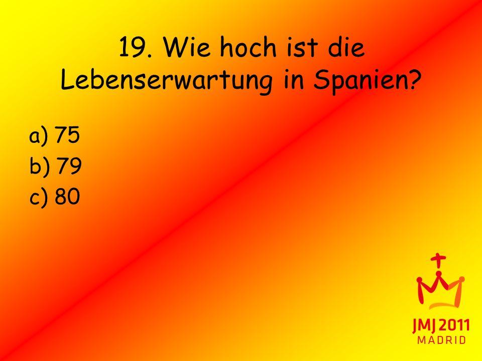 19. Wie hoch ist die Lebenserwartung in Spanien? a) 75 b) 79 c) 80