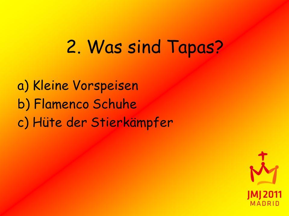 2. Was sind Tapas? a) Kleine Vorspeisen b) Flamenco Schuhe c) Hüte der Stierkämpfer