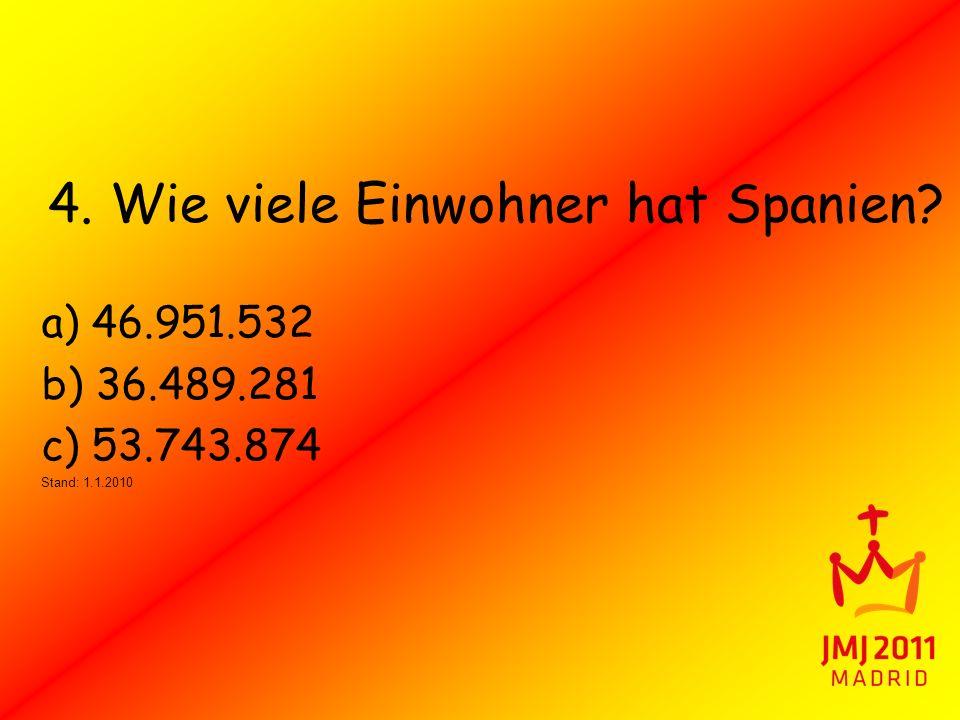 4. Wie viele Einwohner hat Spanien? a) 46.951.532 b) 36.489.281 c) 53.743.874 Stand: 1.1.2010
