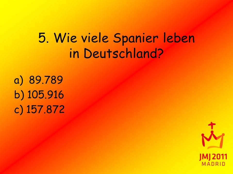 5. Wie viele Spanier leben in Deutschland? a) 89.789 b) 105.916 c) 157.872