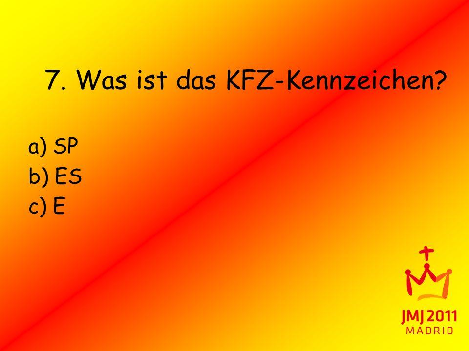 7. Was ist das KFZ-Kennzeichen? a) SP b) ES c) E