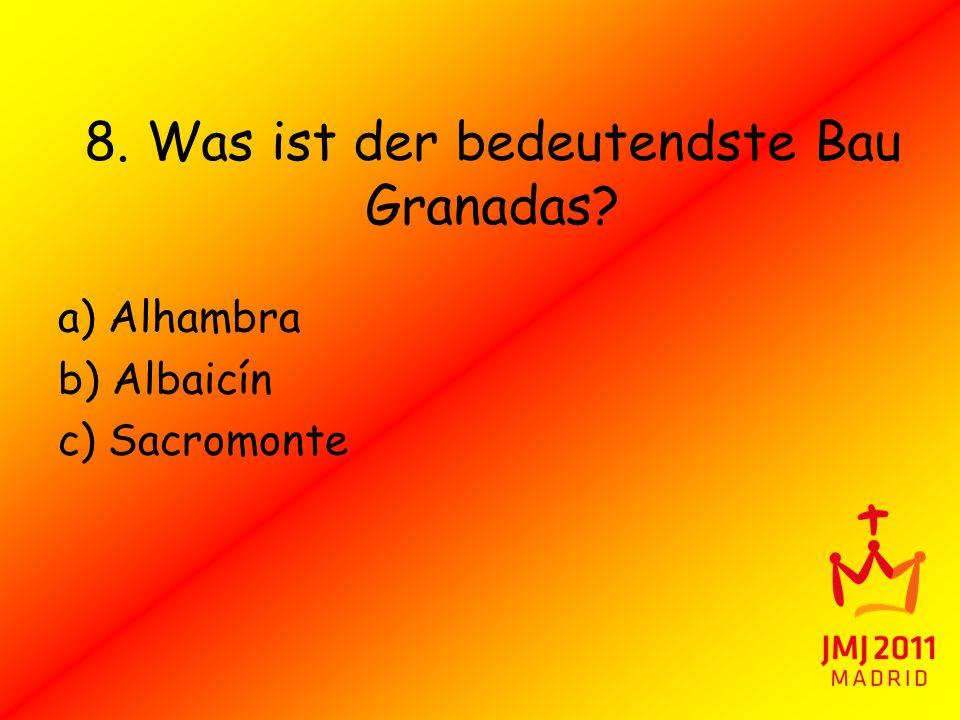8. Was ist der bedeutendste Bau Granadas? a) Alhambra b) Albaicín c) Sacromonte