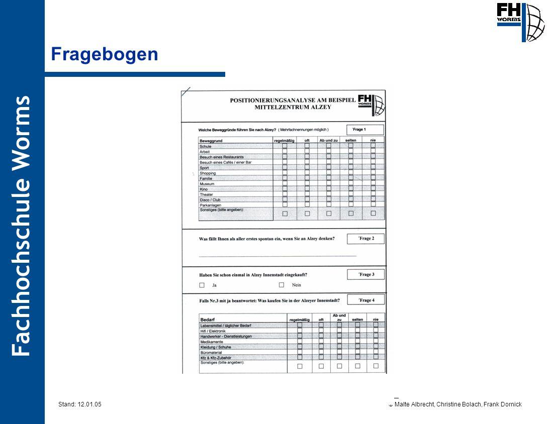 Fachhochschule Worms © Malte Albrecht, Christine Bolach, Frank Dornick Stand: 12.01.05 Fragebogen