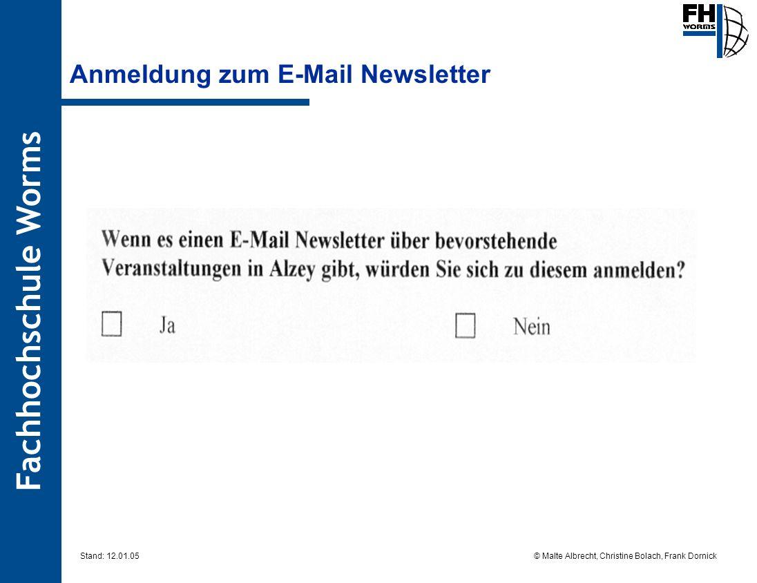 Fachhochschule Worms © Malte Albrecht, Christine Bolach, Frank Dornick Stand: 12.01.05 Anmeldung zum E-Mail Newsletter