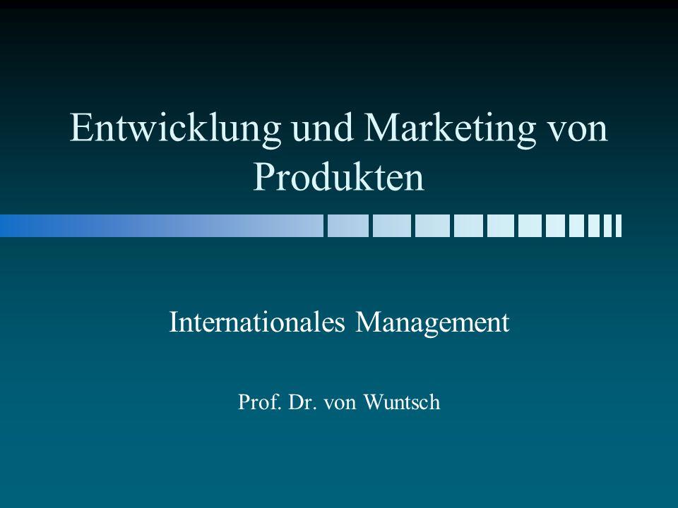 Entwicklung und Marketing von Produkten Internationales Management Prof. Dr. von Wuntsch