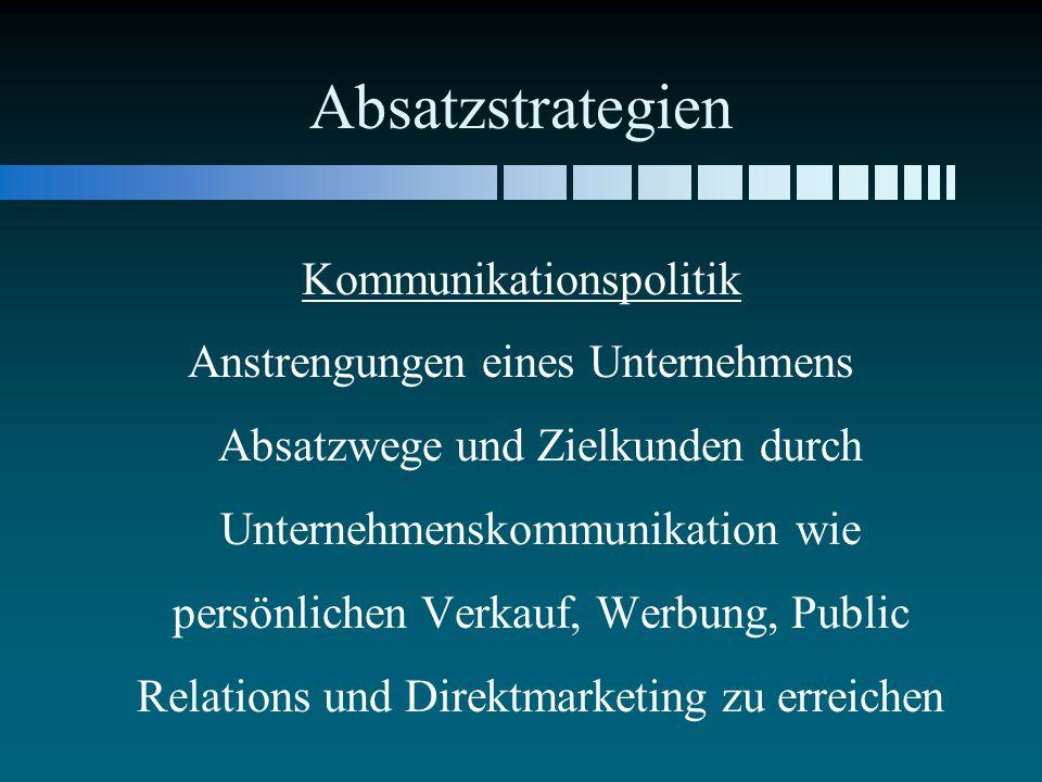 Absatzstrategien Kommunikationspolitik Anstrengungen eines Unternehmens Absatzwege und Zielkunden durch Unternehmenskommunikation wie persönlichen Verkauf, Werbung, Public Relations und Direktmarketing zu erreichen