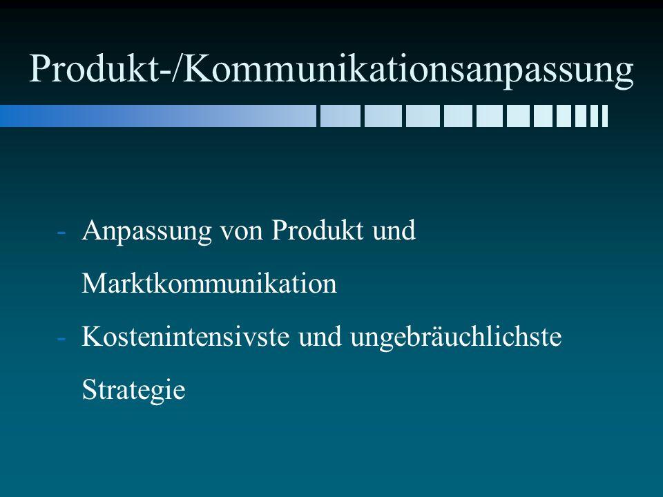Produkt-/Kommunikationsanpassung - -Anpassung von Produkt und Marktkommunikation - -Kostenintensivste und ungebräuchlichste Strategie