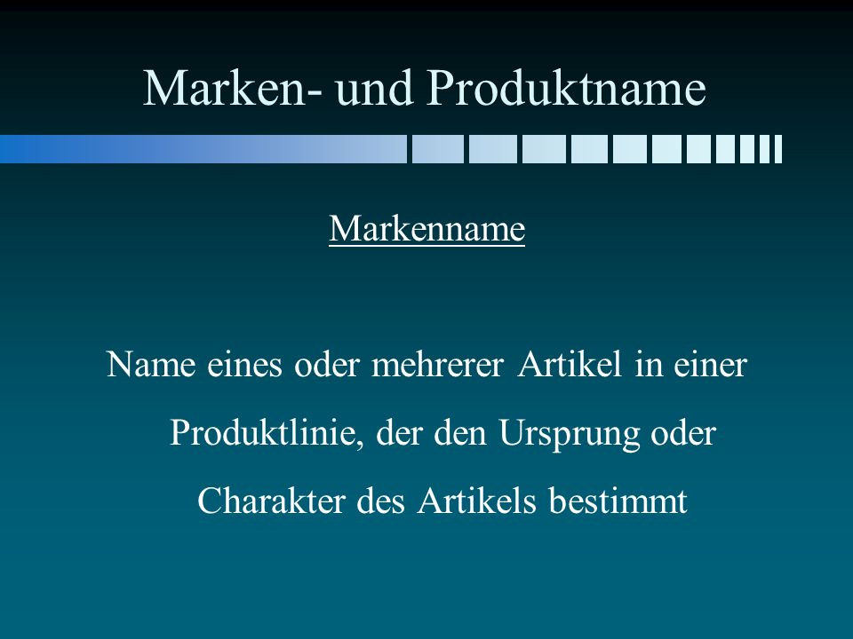 Marken- und Produktname Markenname Name eines oder mehrerer Artikel in einer Produktlinie, der den Ursprung oder Charakter des Artikels bestimmt
